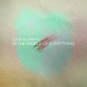 Eddie Allamand - In The Middle Of Everything